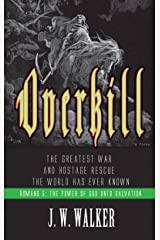 Romans 5: Overkill: The Greatest War and Hostage Rescue the World Has Ever Known (The Gospel in Romans Book 1) Kindle Edition