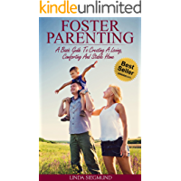 Foster Parenting: A Basic Guide To Creating A Loving, Comforting And Stable Home (Foster Care, Child Care, Raising Children)