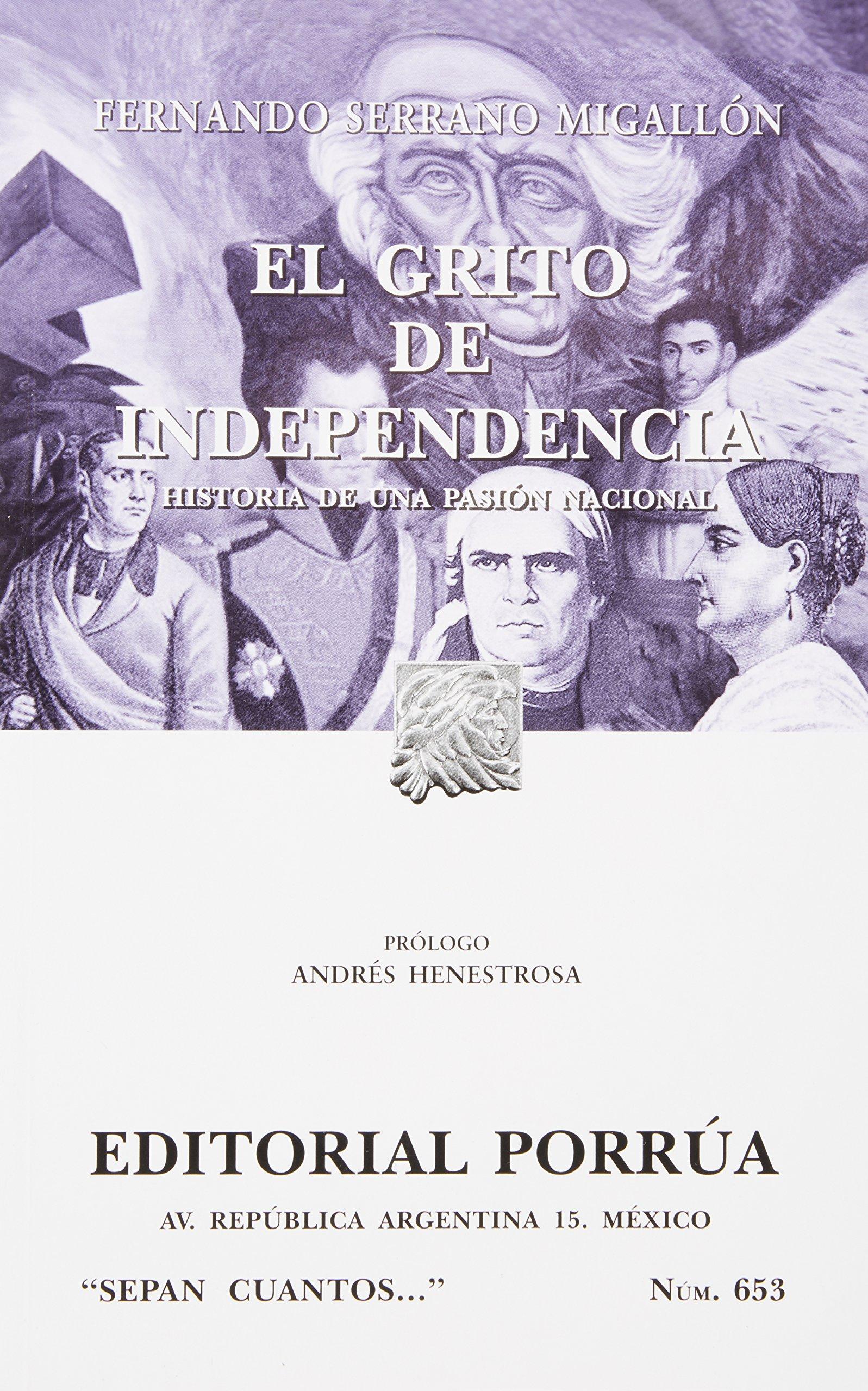 El Grito De Independencia Historia De Una Pasion (portada puede variar): Fernando Serrano Migallon, Editorial Porrúa S.A. de C.V.: Amazon.com.mx: Libros