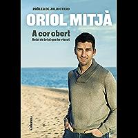 A cor obert: Relat de tot el que he viscut. Pròleg de Julia Otero (Catalan Edition)