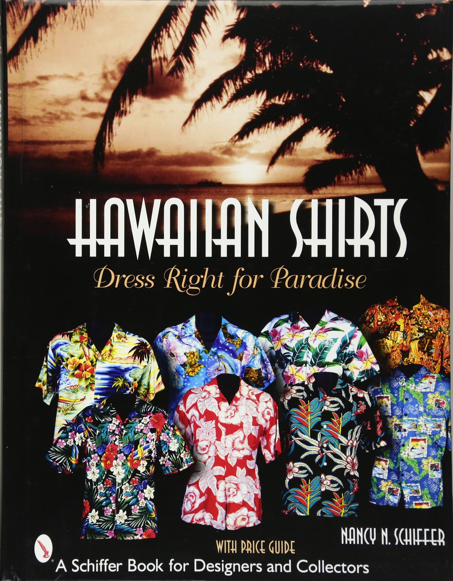 Hawaiian Shirts: Dress Right for Paradise (Schiffer Book for Designers & Collectors) ebook