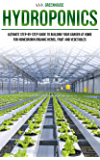 HYDROPONICS: Ultimate Step-By-Step Guide to Building Your Garden at Home, for Homegrown Organic Herbs, Fruit and Vegetables