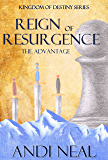 Reign of Resurgence: The Advantage (Kingdom of Destiny Book 1)