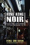 Hong Kong Noir: Fifteen true tales from the dark side of the city