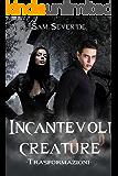 Incantevoli Creature - Trasformazioni (vol.1)