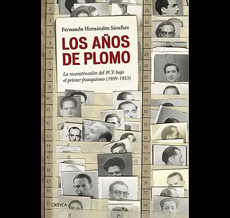 Los años de plomo: La reconstrucción del PCE bajo el primer franquismo (1939-1953) eBook: Sánchez, Fernando Hernández: Amazon.es: Tienda Kindle