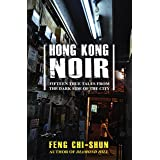 Hong Kong Noir: Fifteen true tales from the dark side of the city