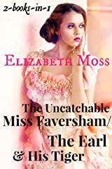 The Uncatchable Miss Faversham/The Earl And His Tiger: Two Books In One (Regency Romance Book 1) Kindle Edition