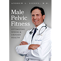 Male Pelvic Fitness: Optimizing Sexual & Urinary Health (English Edition)