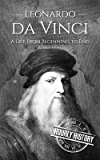 Leonardo da Vinci: A Life From Beginning to End (English Edition)