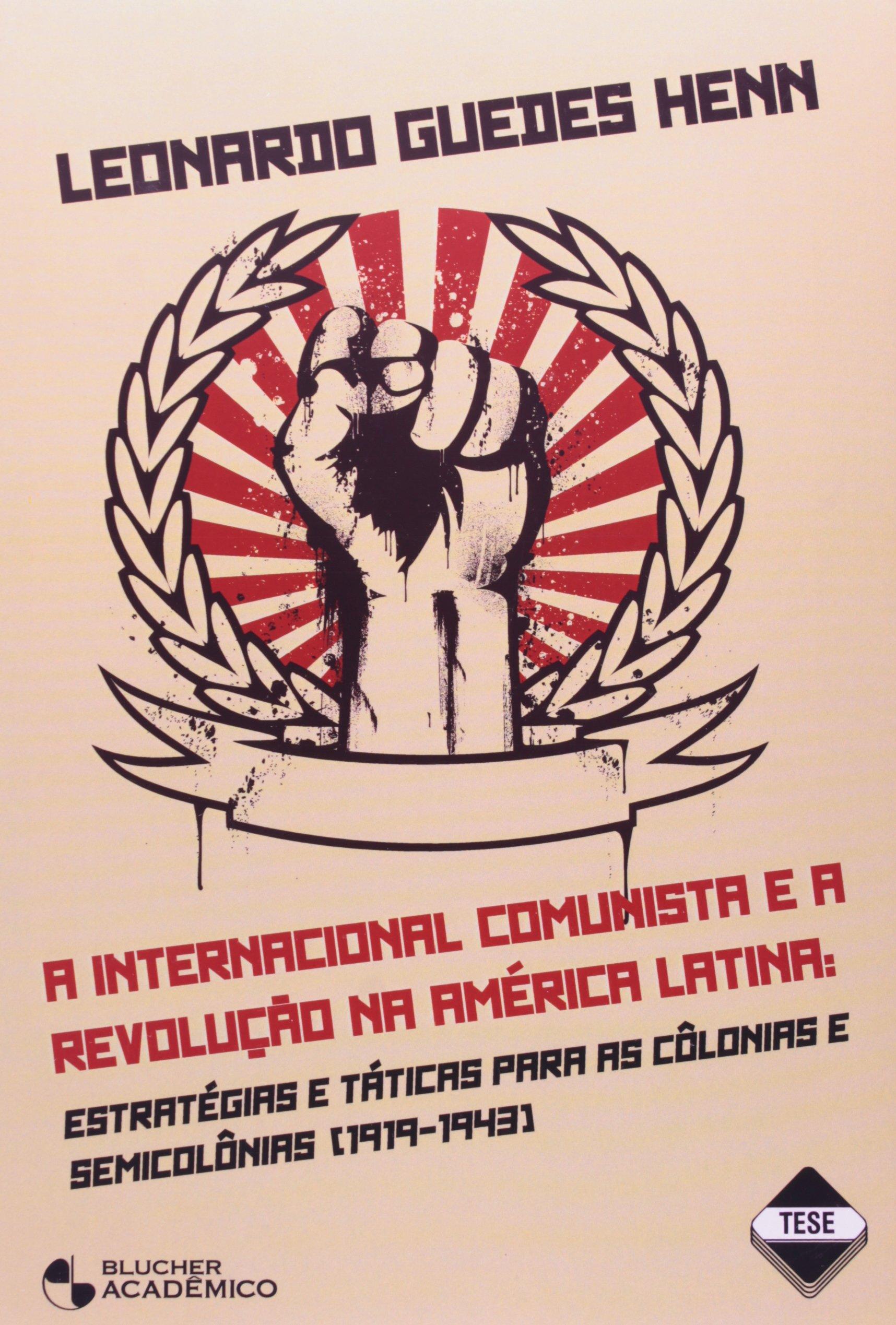 Internacional Comunista E A Revoluçao Na America Latina Estrategias E Taticas Para As Colonias E Semicolonias 1919-1943: Amazon.es: Leonardo Guedes Henn: ...