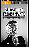 Selbst- und Fremdanalyse: So ticken Sie und Ihre Mitmenschen wirklich (German Edition)