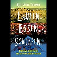 Laufen. Essen. Schlafen.: Eine Frau, drei Trails und 12700 Kilometer Wildnis (German Edition)