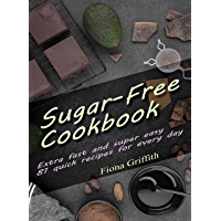 Sugar-free Cookbook: Extra fast and super easy - 81 quick recipes for every day (English Edition)