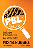 Rigorous PBL by Design: Three Shifts for Developing Confident and Competent Learners (Corwin Teaching Essentials)
