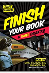Finish Your Book in Three Drafts: How to Write a Book, Revise a Book, and Complete a Book While You Still Love It Kindle Edition