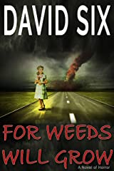 For Weeds Will Grow: (A Novel of Horror) Kindle Edition