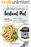 Effortless Instant Pot Cooking: 115+ Healthy and Easy Pressure Cooker Recipes that Cook Themselves