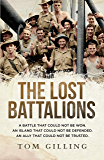 The Lost Battalions: A battle that could not be won. An island that could not be defended. An ally that could not be trusted.