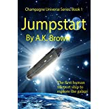 JumpStart: The first human teleport spaceship to explore the galaxy (The Champagne Universe Book 1)