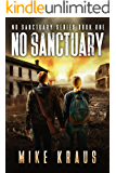 No Sanctuary - The Thrilling Post-Apocalyptic Survival Series: No Sanctuary Series - Book 1