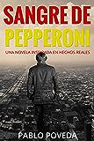 Sangre de Pepperoni: Una novela inspirada en hechos reales (Spanish Edition)