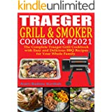 Traeger Grill & Smoker Cookbook #2021: The Complete Traeger Grill Cookbook with Easy and Delicious BBQ Recipes for Your Whole