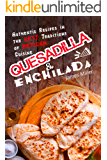 Quesadilla and Enchilada: Authentic recipes in the best traditions of Mexican cuisine