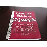 Christian Believer: Knowing God with Heart and Mind Study Manual