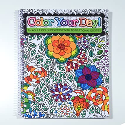 School Datebooks Color Your Day An Adult Coloring Book With Inspirational Quotes Spiral Bound 8 5 X 11