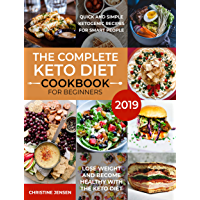 The Complete Keto Diet Cookbook For Beginners 2019: Quick And Simple Ketogenic Recipes For Smart People | Lose Weight And Become Healthy With The Keto Diet (English Edition)