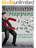 Manifestation Happens: Recovery From the Law of Attraction