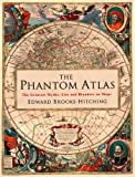 The Phantom Atlas: The Greatest Myths, Lies and Blunders on Maps (Historical Map and Mythology Book, Geography Book of…