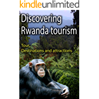 Discovering Rwanda tourism Industry and Sights: Tourism, destinations and attractions