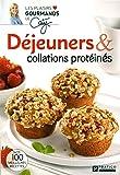 Déjeuners et collations protéinés: Nos 100 meilleures recettes