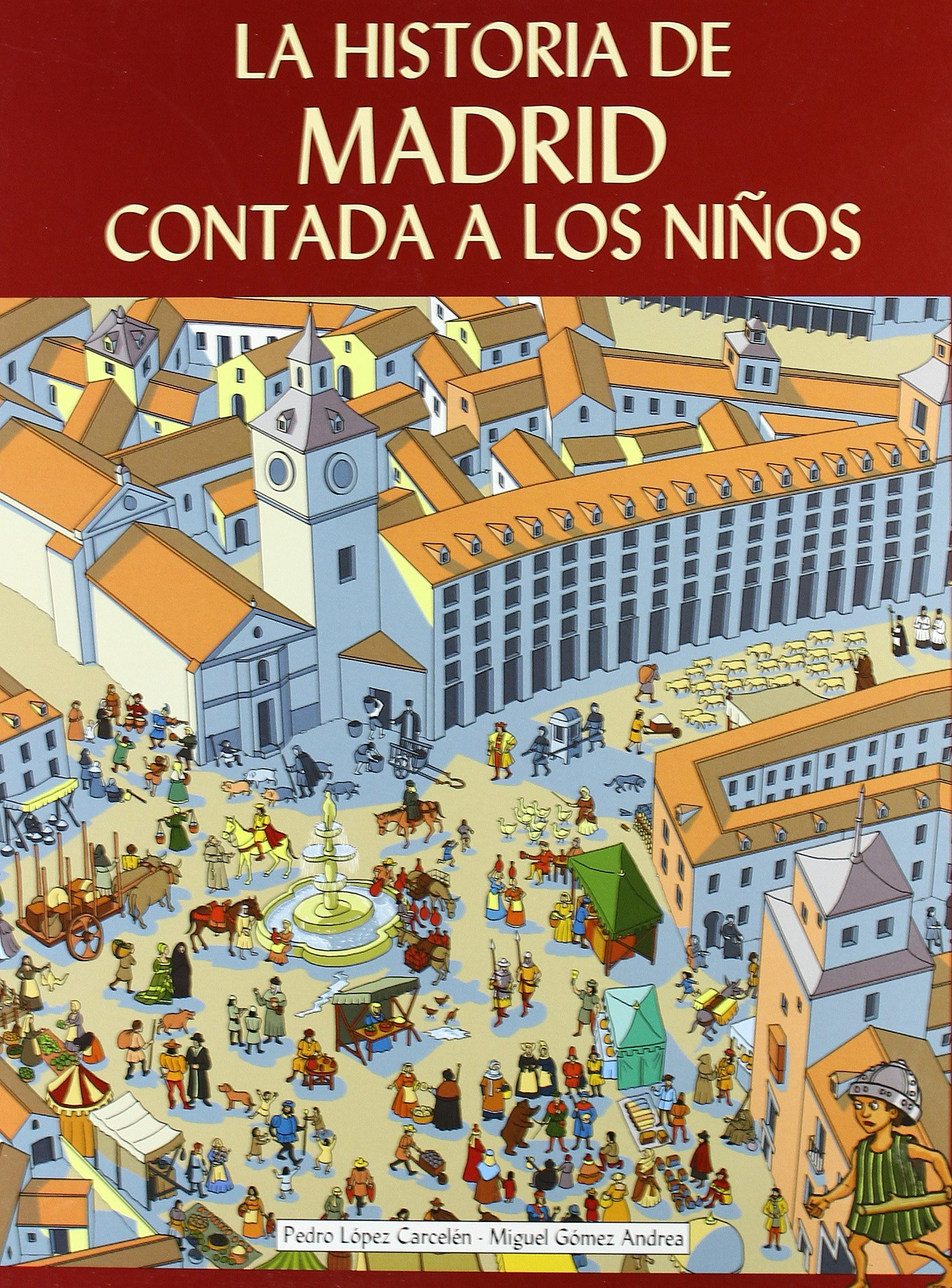 La historia de Madrid contada a los niños: Amazon.es: Gómez Andrea, José Miguel, López Carcelén, Pedro: Libros
