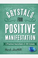 Crystals for Positive Manifestation: A Practical Sourcebook of 100 Crystals Kindle Edition