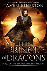 The Prince of Dragons: Song of the Swords Origins: Rhoane Kindle Edition