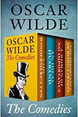The Comedies: Lady Windermere's Fan, An Ideal Husband, A Woman of No Importance, and The Importance of Being Earnest Kindle Edition
