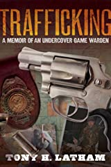 TRAFFICKING, A Memoir of an Undercover Game Warden Kindle Edition