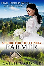 Mail Order Bride: A Bride for the Lonely Farmer: Sweet, Clean, Inspirational Western Historical Romance