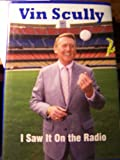 Vin Scully I Saw It on the Radio (A Tribute Book)