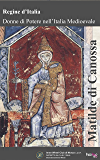 Matilde di Canossa (Regine d'Italia – Donne di potere nell'Italia Medievale Vol. 2)