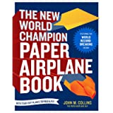 The New World Champion Paper Airplane Book: Featuring the World Record-Breaking Design, with Tear-Out Planes to Fold and…