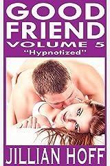 GOOD FRIEND Volume 5: Hypnotized Kindle Edition