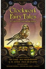 Clockwork Fairy Tales: A Collection of Steampunk Fables Kindle Edition