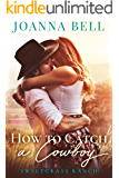 How To Catch A Cowboy: A Small Town Montana Romance