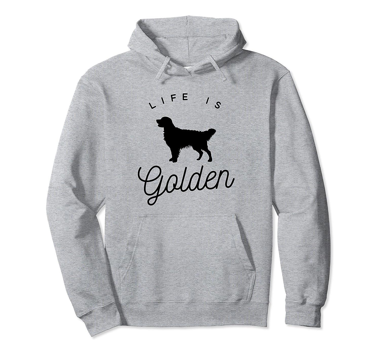 Life is Golden Pullover Hoodie for Golden Retriever lovers-mt
