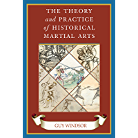 The Theory and Practice of Historical Martial Arts