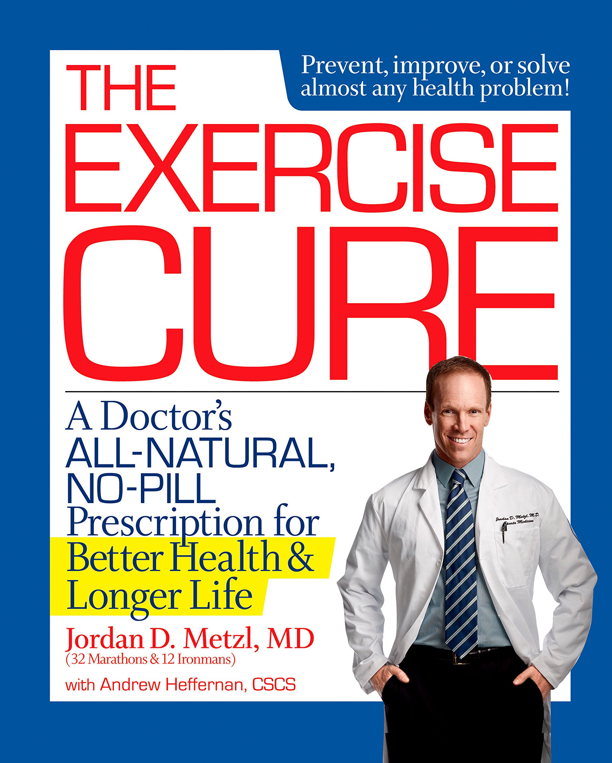 The Exercise Cure: A Doctor#s All-Natural, No-Pill Prescription for Better  Health and Longer Life: Jordan Metzl, Andrew Heffernan: 9781623364328: ...